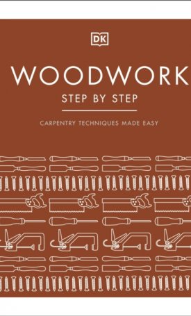 Woodwork Step by Step : Carpentry techniques made easy